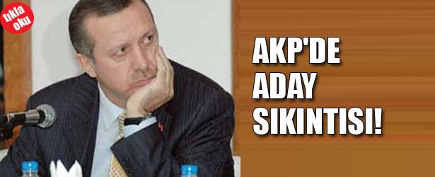 AKP'DE ADAY SIKINTISI!