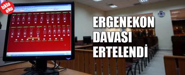 ERGENEKON DAVASI ERTELENDİ