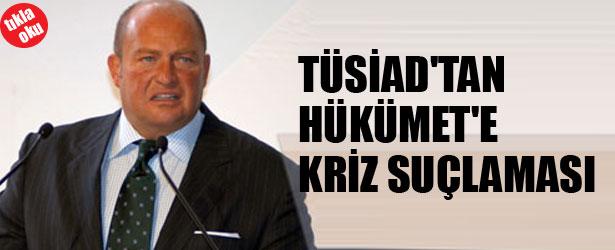 TUSİAD'DEN HÜKÜMETE KRİZ SUÇLAMASI