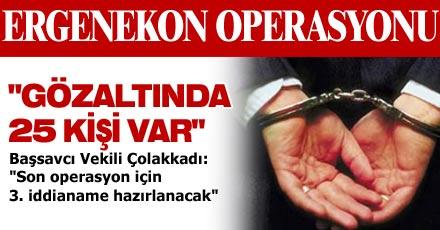 """""""GÖZALTINDA 25 KİŞİ VAR"""""""