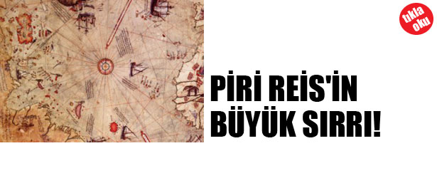 PİRİ REİS'İN BÜYÜK SIRRI!