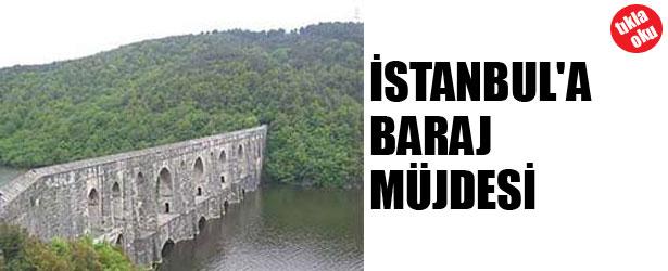 İSTANBUL'A BARAJ MÜJDESİ