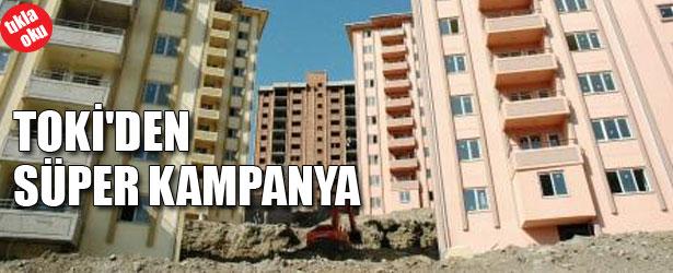 TOKİ'DEN SÜPER KAMPANYA
