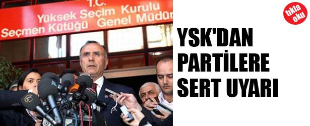 YSK'DAN PARTİLERE SERT UYARI!