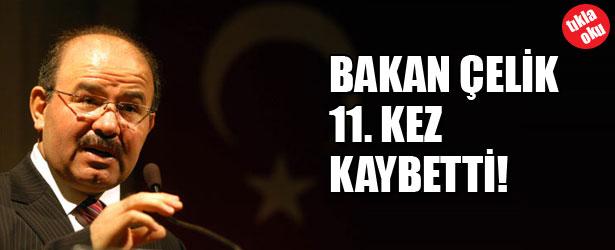 BAKAN ÇELİK 11. KEZ KAYBETTİ!