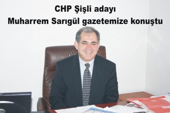 CHP Şişli adayı Muharrem Sarıgül gazetemize konuştu