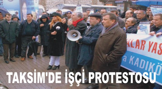 Taksim'de işçi protestosu