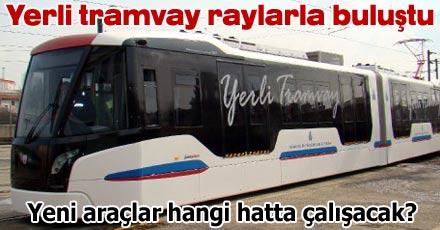 Yerli tramvay raylarla buluştu