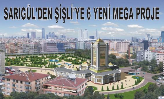 Sarıgül'den Şişli'ye 6 yeni mega proje