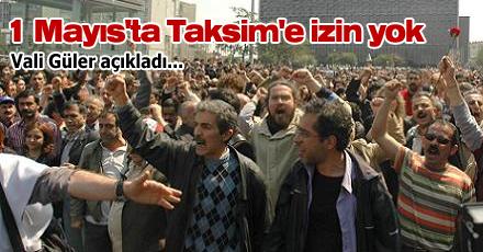 1 Mayıs'ta Taksim'e izin yok
