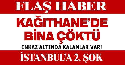 KAĞITHANE'DE BİNA ÇÖKTÜ