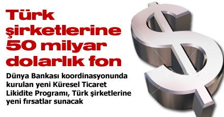 Türk şirketlerine 50 milyar dolarlık fon
