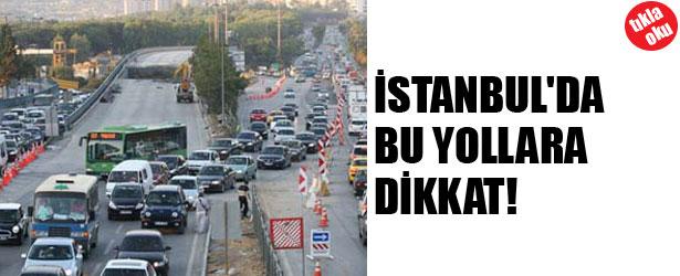 İSTANBUL'DA BU YOLLARI DİKKAT