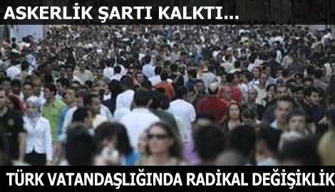Türk vatandaşlığında radikal değişiklik