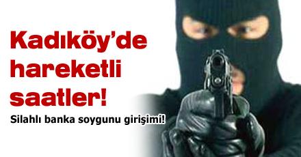 Kadıköy'de silahlı banka soygunu girişimi
