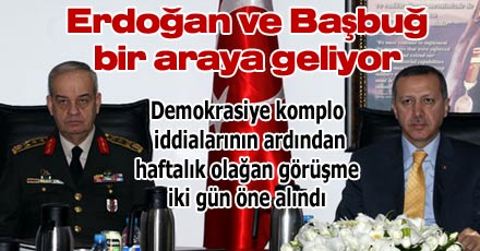 Erdoğan ve Başbuğ bir araya geliyor