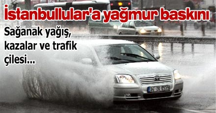 İstanbullular'a yağmur baskını