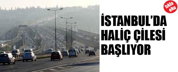 İSTANBUL'DA HALİÇ ÇİLESİ BAŞLIYOR