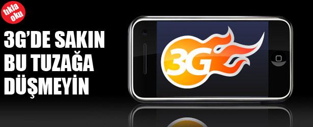 3G'DE SAKIN BU TUZAĞA DÜŞMEYİN