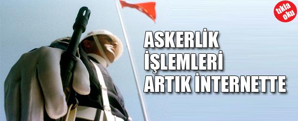 ASKERLİK İŞLEMLERİ ARTIK İNTERNETTE