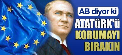 Atatürk'ü korumayı bırakın