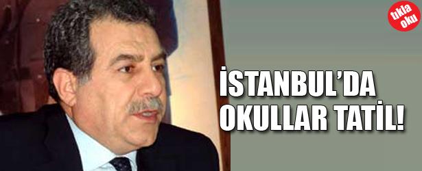 İSTANBUL'DA OKULLAR TATİL