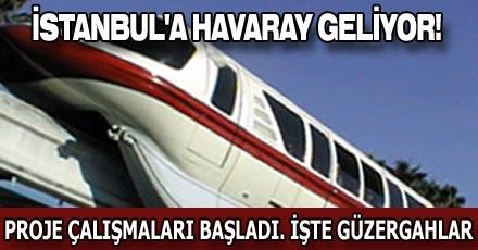 İSTANBUL'A HAVARAY GELİYOR!