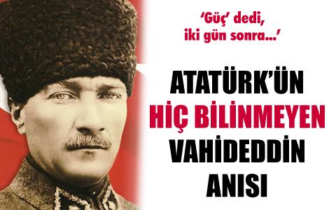 Atatürk'ün hiç bilinmeyen Vahideddin anısı