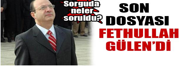 SON DOSYASI FETHULLAH GÜLEN'Dİ