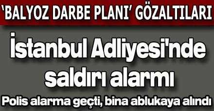 İstanbul Adliyesi'nde saldırı alarmı