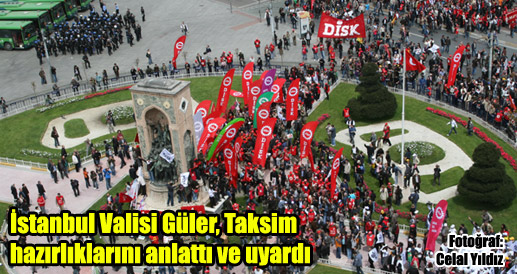"""Olay çıkarsa Taksim 1 Mayıs'a kapanır"""
