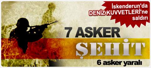 İskenderun'da saldırı: 7 asker şehit