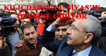 Kılıçdaroğlu Sivas'ın ötesine gidiyor