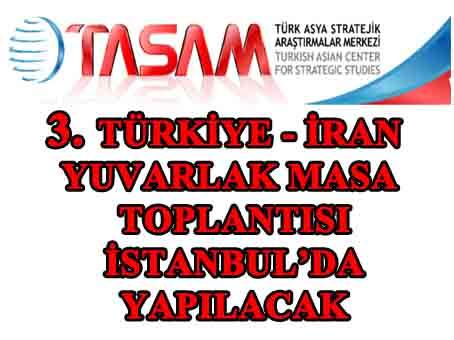 3. TÜRKİYE - İRAN YUVARLAK MASA TOPLANTISI İSTANBUL'DA YAPILACAK