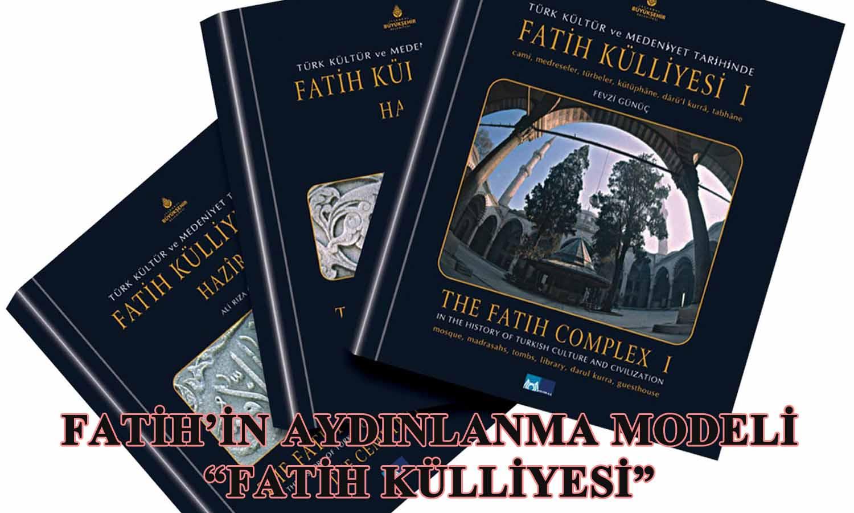 """Fatih'in Aydınlanma Modeli """"FATİH KÜLLİYESİ"""" 3 ciltlik dev esere konu oldu"""