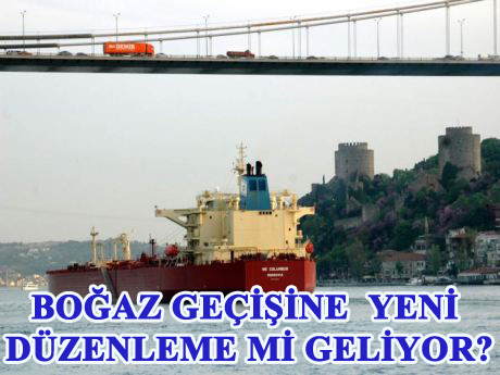 Tankerlerin Boğaz geçişlerine sınırlama mı geliyor?