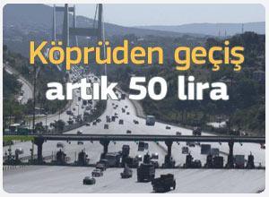 Köprüden geçiş artık 50 lira