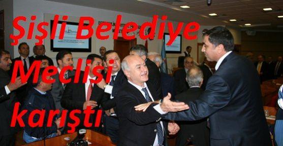 ŞİŞLİ MECLİSİ KARIŞTI