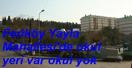 Feriköy Yayla Mahallesi'nde Okul Yok