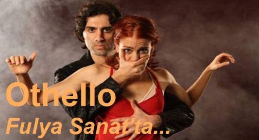 Othello Fulya Sanat'ta Sahnelenecek