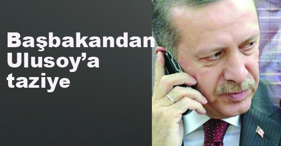 Başbakandan Ulusoy'a  taziye