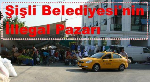 Şişli Belediyesi'nin İllegal Pazarı