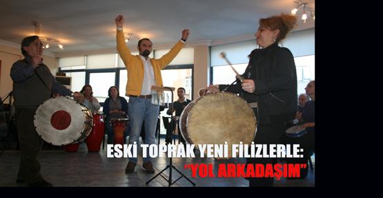 """ESKİ TOPRAK YENİ FİLİZLERLE: """"YOL ARKADAŞIM"""""""