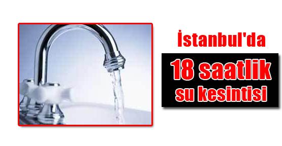 İstanbul'da 18 saatlik su kesintisi