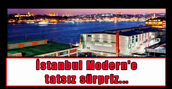 İstanbul Modern'e tatsız sürpriz...