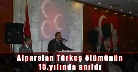 Alparslan Türkeş Ölümünün 15.Yılında Anıldı