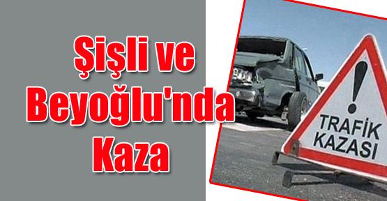 Şişli ve Beyoğlu'nda Kaza