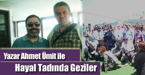 Yazar Ahmet Ümit'le Hayal Tadında Geziler