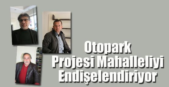 Otopark Projesi Mahalleliyi Endişelendiriyor