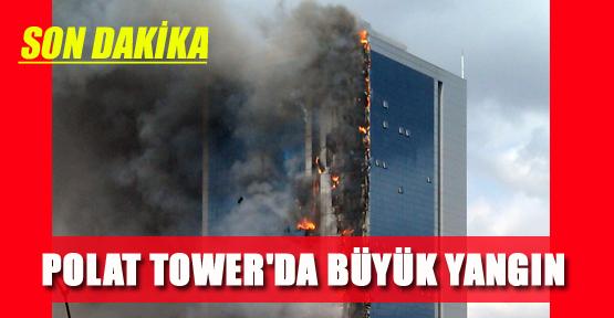POLAT TOWER'DA BÜYÜK YANGIN